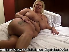Prolapse Pussy Cuckold Loves Squirting & Ass Fucking