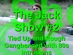 The Jack Show 2 Tied Up with Rough Gangbangs and 80s Intrusions
