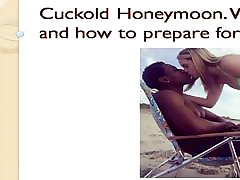 Cuckold Honeymoon. What is it and faith knobber slobber to prepare for it.