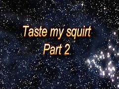 Taste my squirt - Part 2