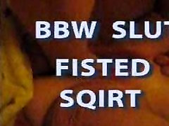 BBW Slut Fisted Squirt